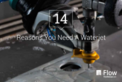 14 Reasons You Need a Waterjet
